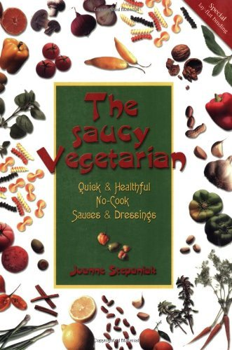 The Saucy Vegetarian: Quick and Healthful No-cook Sauces and Dressings by Joanne Stepaniak (1-Mar-2000) Paperback