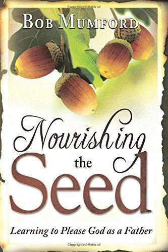 Nourishing the Seed: Learning to Please Father God by Mumford, Bob (2012) Paperback
