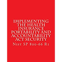 Implementing the Health Insurance Portability and Accountability Act Security: NIST SP 800-66 (English Edition)