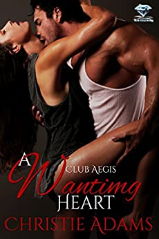 A Wanting Heart (Club Aegis Book 2) by [Adams, Christie]