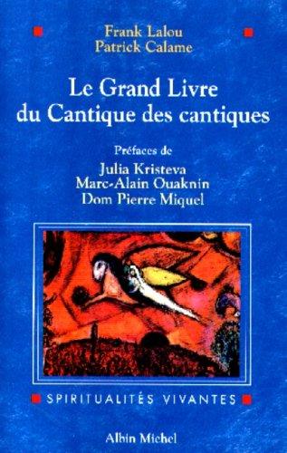 Le Grand Livre du Cantique des Cantiques : Le texte hbreu, les traductions historiques et les commentaires selon les traditions juive et chrtienne