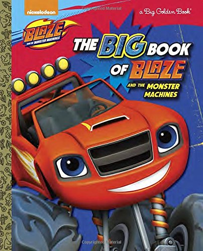 The Big Book of Blaze and the Monster Machines (Big Golden Books)