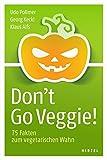 Don't Go Veggie!: 75 Fakten zum vegetarischen Wahn - Udo Pollmer
