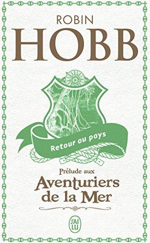 Retour au pays : Prélude à L'assassin royal et aux Aventuriers de la mer par Robin Hobb