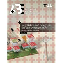 Negotiation and Design for the Self-Organizing City: Gaming as a method for Urban Design (A+BE | Architecture and the Built Environment)