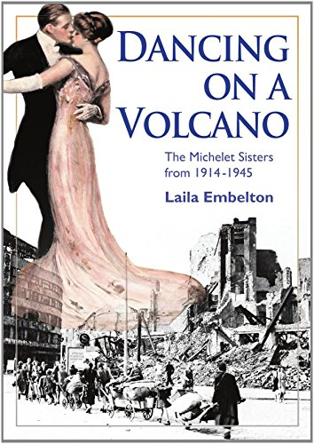 Dancing on a Volcano - The Michelet Sisters from 1914 - 1945 by Laila Embelton (16-Jun-2013) Paperback