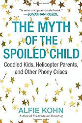 The Myth of the Spoiled Child: Coddled Kids, Helicopter Parents, and Other Phony Crises