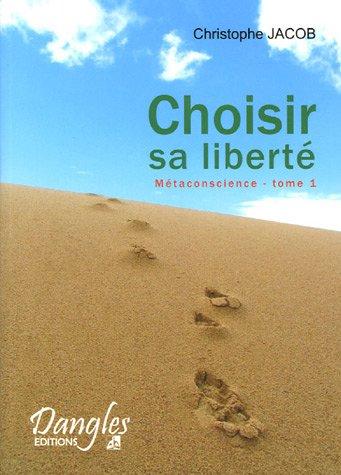 Métaconscience : Tome 1, Choisir sa liberté