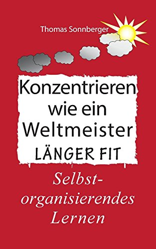 Mathe in einer Stunde verstehen: Konzentrieren wie ein Weltmeister, Physik, Happy up your life, länger fit, Biomedizin, Neurophysik (Emotionen/ Selbstorganisation)