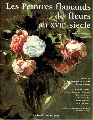 Les peintres flamands de fleurs au XVIIe siècle : Autour de Jan Brueghel de Velours, Daniel Seghers, Roelandt Saverij.