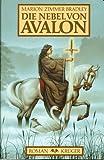 Die Nebel von Avalon: Roman - Marion Zimmer Bradley