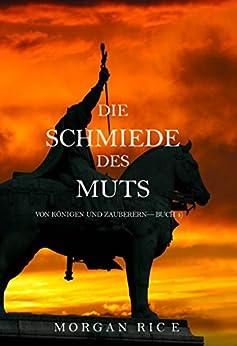 Die Schmiede Des Muts (Von Königen Und Zauberern—Buch 4)