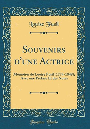 Souvenirs D'Une Actrice: M'Moires de Louise Fusil (1774-1848); Avec Une PR'Face Et Des Notes (Classic Reprint) par Louise Fusil