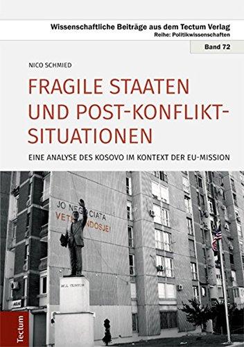 Fragile Staaten und Post-Konflikt-Situationen: Eine Analyse des Kosovo im Kontext der EU-Mission (Wissenschaftliche Beiträge aus dem Tectum-Verlag / Politikwissenschaft)