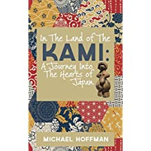 In the Land of the Kami: A Journey Into the Hearts of Japan (English Edition)