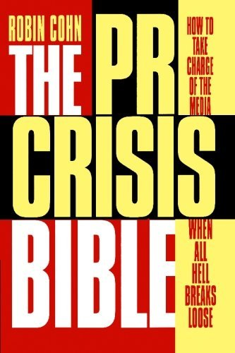 The PR Crisis Bible: How to Take Charge of the Media When All Hell Breaks Loose by Robin Cohn (2008-01-30)