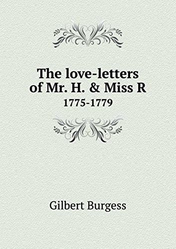 The love-letters of Mr. H. & Miss R 1775-1779 por Gilbert Burgess