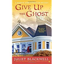 Give Up the Ghost: A Haunted Home Renovation Mystery by Juliet Blackwell (2015-12-01)