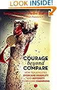 #8: Courage beyond Compare: How Ten Athletes Overcame Disability and Adversity to Emerge Champions