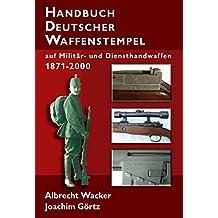 Handbuch Deutscher Waffenstempel: auf Militär- und Diensthandwaffen 1871-2000 (Morion - Schriftenreihe zur Waffenkunde und Wehrwissenschaft)