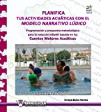 Planifica Tus Actividades Acuáticas Con El Modelo Narrativo Lúdico (Modelo Narrativo Ludico)