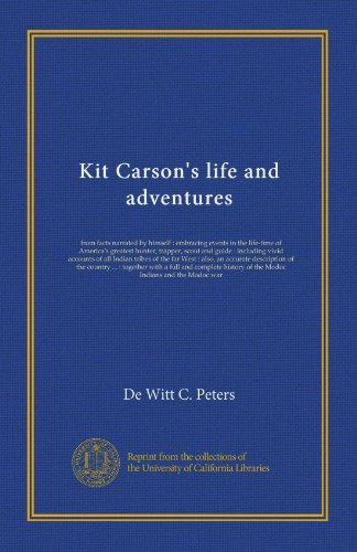 Kit Carson's life and adventures: from facts narrated by himself : embracing events in the life-time of America's greatest hunter, trapper, scout and ... description of the country ... : together...