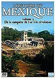 L'histoire du mexique, vol. 2 : de la conquête de l'or a la révolution