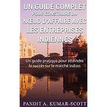 Guide complet pour construire un nœud d'affaire avec les entreprises indiennes: Guide pratique pour atteindre le succès sur le marché indien