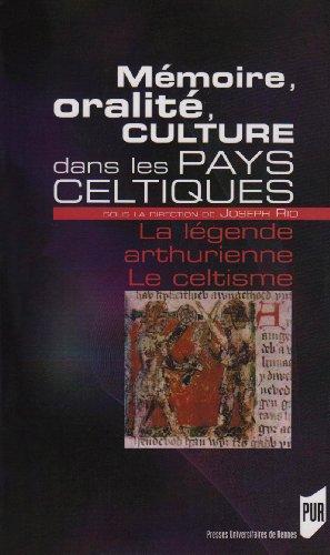 Mémoire, oralité, culture dans les pays celtiques : La légende arthurienne ; Le celtisme