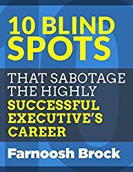 10 Blind Spots that Sabotage the Highly Successful Executive's Career (English Edition)