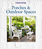 Country Living: Porches and Outdoor Spaces