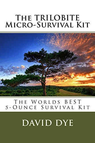 The TRILOBITE Micro-Survival Kit: The Worlds BEST 5-Ounce Survival Kit