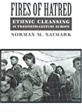 Fires of Hatred: Ethnic Cleansing in Twentieth-Century Europe by Norman M. Naimark (2001-01-22)