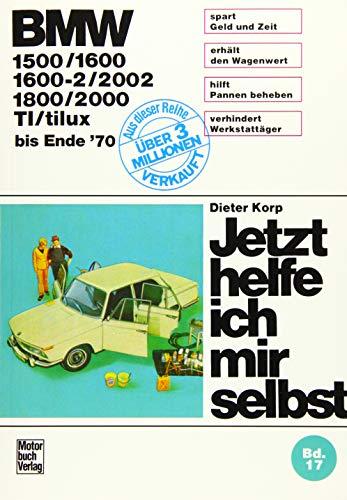 BMW 1500/1600/1600-2/2002/1800/2000/TI/tilux: C / CS bis Ende Baujahr '70 // Reprint der 10. Auflage 1977 (Jetzt helfe ich mir selbst)
