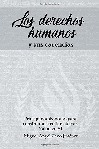 Los Derechos Humanos: y sus carencias: Volume 6 (Principios Universales para Construir una Cultura de Paz)