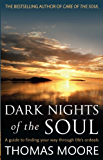 Dark Nights Of The Soul: A guide to finding your way through life's ordeals (English Edition)
