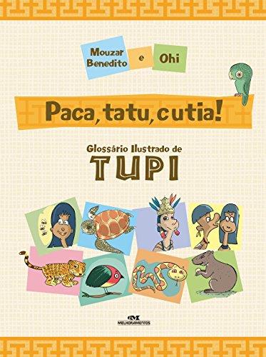 Paca, tatu, cutia! – glossário ilustrado de tupi (portuguese edition)