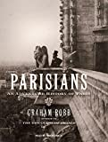 Parisians: An Adventure History of Paris by Graham Robb (2010-05-03)