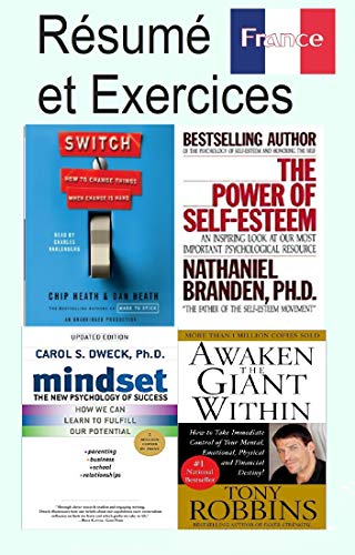 Résumé et Exercices: Switch how to change things when change is hard Dan Heath and Chip Heath, The Power of self-esteem, Mindset the new psychology of ... within Anthony Robbins (French Edition)