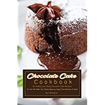 Chocolate Cake Cookbook: 50 Healthy and Tasty Chocolate Cake Recipes - You Too Can Make Your Family Happy by Trying These Recipes at Home (English Edition)