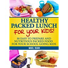 Healthy Packed Lunch For Your Kids! 30 Easy To Prepare And Nutritious Packed Food For Your School Going Kids (Parody)