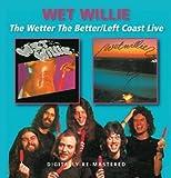 Wetter the Better/Left Coast Live -