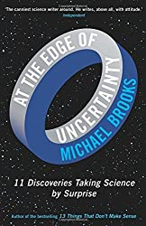 At the Edge of Uncertainty: 11 Discoveries Taking Science by Surprise by Michael Brooks (2014-10-23)