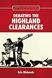 Debating the Highland Clearances (Debates and Documents in Scottish History): Written by Eric Richards, 2007 Edition, Publisher: Edinburgh University Press [Paperback]
