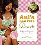 Ani's Raw Food Desserts: 85 Easy, Del...
