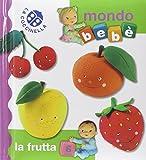La frutta. Mondo bebè