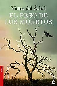 El peso de los muertos par Víctor del Árbol Romero