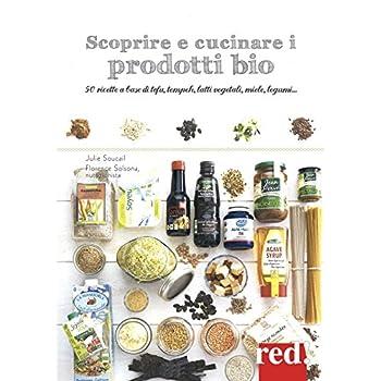 Scoprire E Cucinare I Prodotti Bio. 50 Ricette A Base Di Tofu, Tempeh, Latti Vegetali, Miele, Legumi...