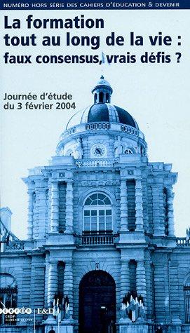Les cahiers d'Education & Devenir, N° Hors-série : La formation tout au long de la vie : faux consensus, vrais défis ? : Journée d'étude du 3 février 2004