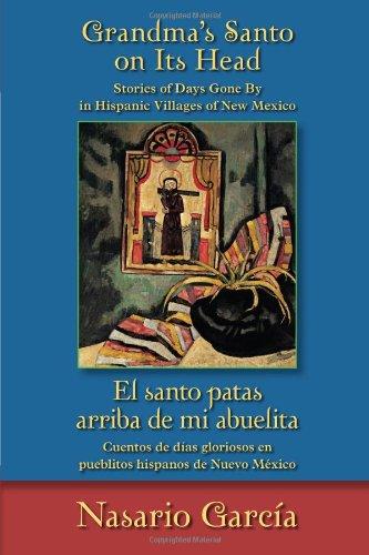 Grandma's Santo on Its Head / El Santo Patas Arriba de Mi Abuelita: Stories of Days Gone by in Hispanic Villages of New Mexico / Cuentos de Días Glori
